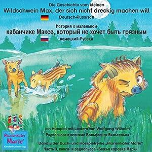 Die Geschichte vom kleinen Wildschwein Max, der sich nicht dreckig machen will. Deutsch-Russisch Hörspiel