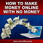 How to Make Money Online with No Money | Jane John-Nwankwo