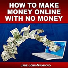 How to Make Money Online with No Money (       UNABRIDGED) by Jane John-Nwankwo Narrated by Dave Wright