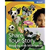 Share Your Story: Blogging with MSN® Spaces