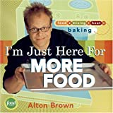 I'm Just Here for More Food: Food x Mixing + Heat = Baking (1584793414) by Alton Brown