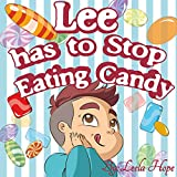 Children's Book:Lee has to Stop Eating Candy (Stories for Children funny bedtime story collection illustrated picture book for kids Early reader book)