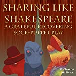 Sharing like Shakespeare: A Grateful Recovering Sock Puppet Play | Taylor McBride