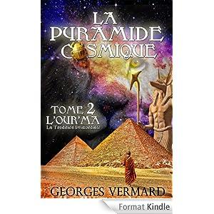 La pyramide cosmique. Roman initiatique et historique: Tome 2 : l'Hour'ma ou la Tradition Primordiale.
