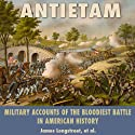 Antietam: Military Accounts of the Bloodiest Battle in American History (       UNABRIDGED) by James Longstreet, Charles Carleton Coffin, George F. Noyes, Edward Porter Alexander, Jacob Dolson Cox Narrated by Andrew Mulcare