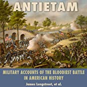 Antietam: Military Accounts of the Bloodiest Battle in American History | [James Longstreet, Charles Carleton Coffin, George F. Noyes, Edward Porter Alexander, Jacob Dolson Cox]