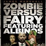 Zombie Versus Fairy Featuring Albinos | James Marshall