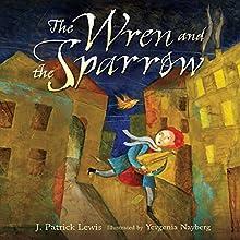 The Wren and the Sparrow | Livre audio Auteur(s) : J. Patrick Lewis Narrateur(s) :  Book Buddy Digital Media