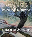 Painting Norway: Nikolai Astrup 1880-...