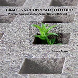 Grace Is Not Opposed to Effort Audiobook