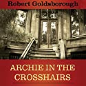 Archie in the Crosshairs Audiobook by Robert Goldsborough Narrated by L. J. Ganser