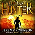 The Last Hunter - Ascent: The Antarktos Saga, Book 3 Audiobook by Jeremy Robinson Narrated by R. C. Bray