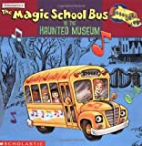 The Magic School Bus in the Haunted Museum: A Book about Sound Joanna Cole