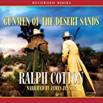 Gunmen of the Desert Sands (       UNABRIDGED) by Ralph Cotton Narrated by James Jenner
