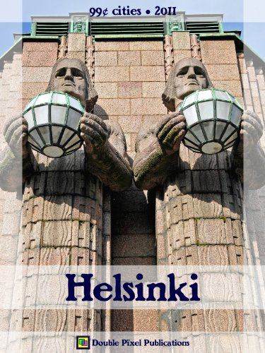 Helsinki 2011 (99˘ Cities) - Travel guide & Finnish phrasebook, history of Helsinki, travel tips, and more