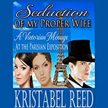 Seduction of a Proper Lady: A Regency Ménage Tale (       UNABRIDGED) by Kristabel Reed Narrated by Shiloh Grey