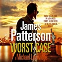 Worst Case (       UNABRIDGED) by James Patterson Narrated by Bobby Cannavale, John Glover, Orlagh Cassidy