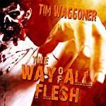 The Way of All Flesh | Tim Waggoner
