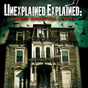 Unexplained Explained: Ghostly Paranormal Activity | [Paul Wookey]