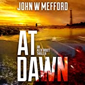 AT Dawn: An Alex Troutt Thriller, Book 4 | John W. Mefford