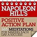 Napoleon Hill's Positive Action Plan: 365 Meditations for Making Each Day a Success (       UNABRIDGED) by Napoleon Hill Narrated by Erik Synnestvedt