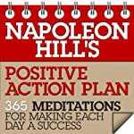 Napoleon Hill's Positive Action Plan: 365 Meditations for Making Each Day a Success | Napoleon Hill