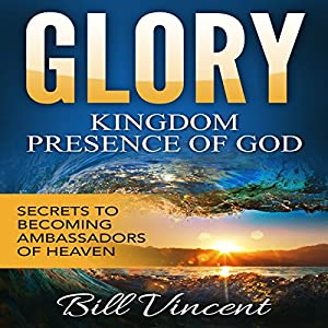 Glory: Kingdom Presence of God Audiobook