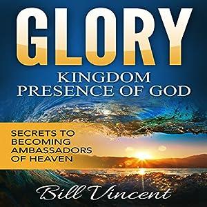 Glory: Kingdom Presence of God Audiobook