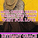 Mail-Order Bride: Taking the Train West for Love | Bethany Grace