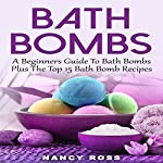 Bath Bombs: A Beginners Guide to Bath Bombs plus the Top 15 Bath Bomb Recipes | Nancy Ross