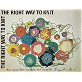 The Right Way to Knit (Book 2): Basic Knits, How to Block and Finish (THE RIGHT WAY TO KNIT (BOOK 2) BASIC KNITS/ HOW TO BLOCK AND FINISH, Book 2)