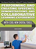 img - for Performing and Creating Speeches, Demonstrations, and Collaborative Learning Experiences With Cool New Digital Tools (Way Beyond Powerpoint: Making 21st - Century Presentations) book / textbook / text book