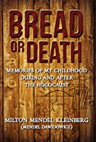Bread or Death: Memories of My Childhood During and After the Holocaust (English Edition)