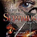 Sacrifice of the Septimus: Afterlife Saga, Volume 7 | Stephanie Hudson