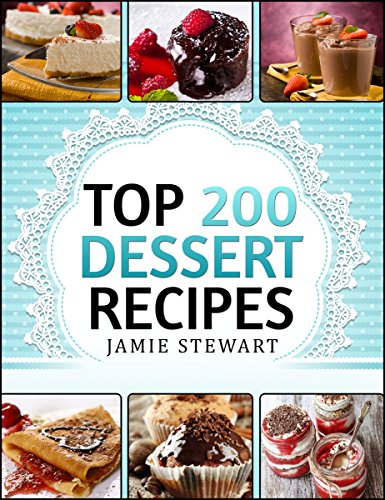 Dessert Cookbook - Top 200 Dessert Recipes (Delicious and Healthy Recipes for Any Occasion - Christmas, New Year's Eve, etc. Cakes, Muffins, Cookies, Chocolate Bars, Ice Cream, Marshmallow, Candy) by Jamie Stewart