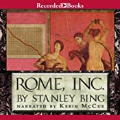 Rome, Inc.: The Rise and Fall of the First Multinational Corporation | [Stanley Bing]