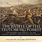 The Battle of the Teutoburg Forest: The History and Legacy of the Roman Empire's Greatest Military Defeat Hörbuch von  Charles River Editors Gesprochen von: Kevin Kollins