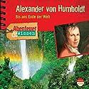Alexander von Humboldt: Bis ans Ende der Welt (Abenteuer & Wissen) Hörbuch von Robert Steudtner Gesprochen von: Frauke Poolman