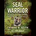 SEAL Warrior: Death in the Dark: Vietnam 1968-1972 (       UNABRIDGED) by Thomas H. Keith, J. Terry Riebling Narrated by Michael Prichard