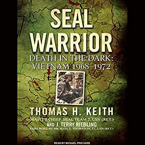 SEAL Warrior: Death in the Dark: Vietnam 1968-1972 | [Thomas H. Keith, J. Terry Riebling]