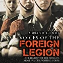 Voices of the Foreign Legion: The History of the World's Most Famous Fighting Corps Audiobook by Adrian D. Gilbert Narrated by Eric Brooks