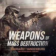 Weapons of Mass Destruction (       UNABRIDGED) by Margaret Vandenburg Narrated by MacLeod Andrews