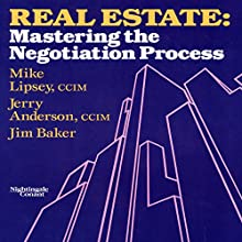 Real Estate: Mastering the Negotiating Process  by Mike Lipsey, Jerry Anderson, Jim Baker Narrated by Mike Lipsey, Jerry Anderson, Jim Baker