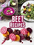 Beet Recipes: 50 Healthy and Delicious Recipes (Superfood Recipes Book 9)
