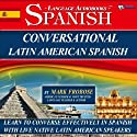 Conversational Latin American Spanish - 8 One Hour Audio Lessons (English and Spanish Edition) (       UNABRIDGED) by Mark Frobose Narrated by Mark Frobose