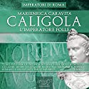 Caligola. L'Imperatore folle Audiobook by Marienrica Caravita Narrated by Lorenzo Visi