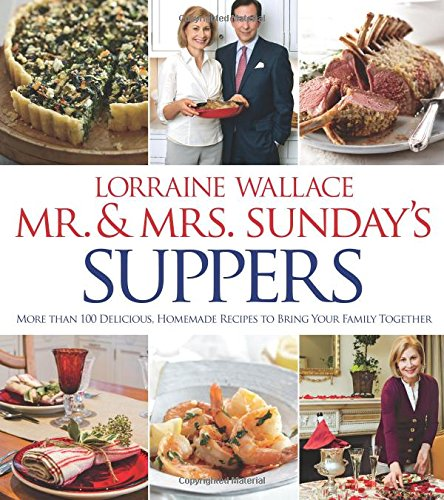 Mr. and Mrs. Sunday's Suppers: More than 100 Delicious, Homemade Recipes to Bring Your Family Together