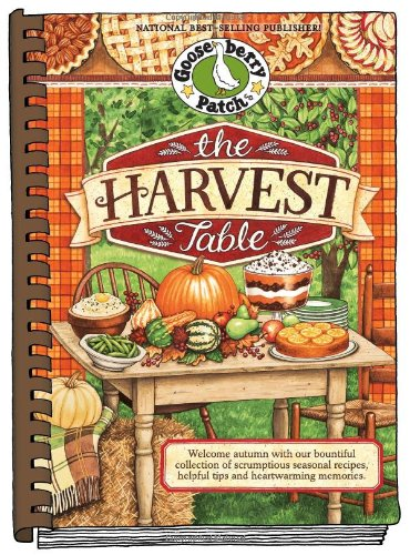 The Harvest Table: Welcome Autumn with Our Bountiful Collection of Scrumptious Seasonal Recipes, Helpful Tips and Heartw