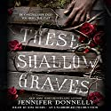 These Shallow Graves Audiobook by Jennifer Donnelly Narrated by Kim Bubbs