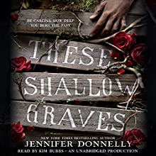 These Shallow Graves (       UNABRIDGED) by Jennifer Donnelly Narrated by Kim Bubbs
